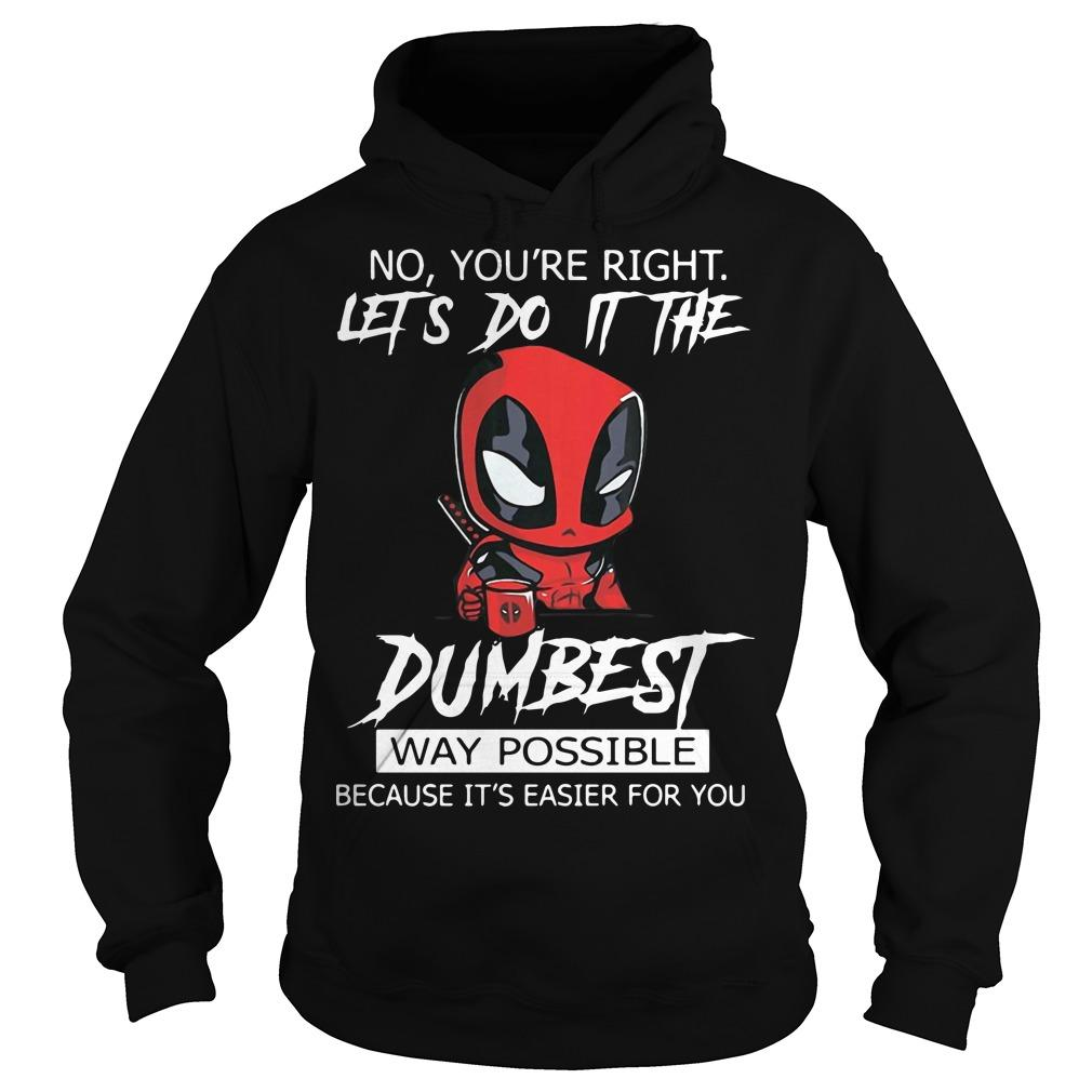 Deadpool No You're Right Let's Do It The Dumbest Way Possible Hoodie