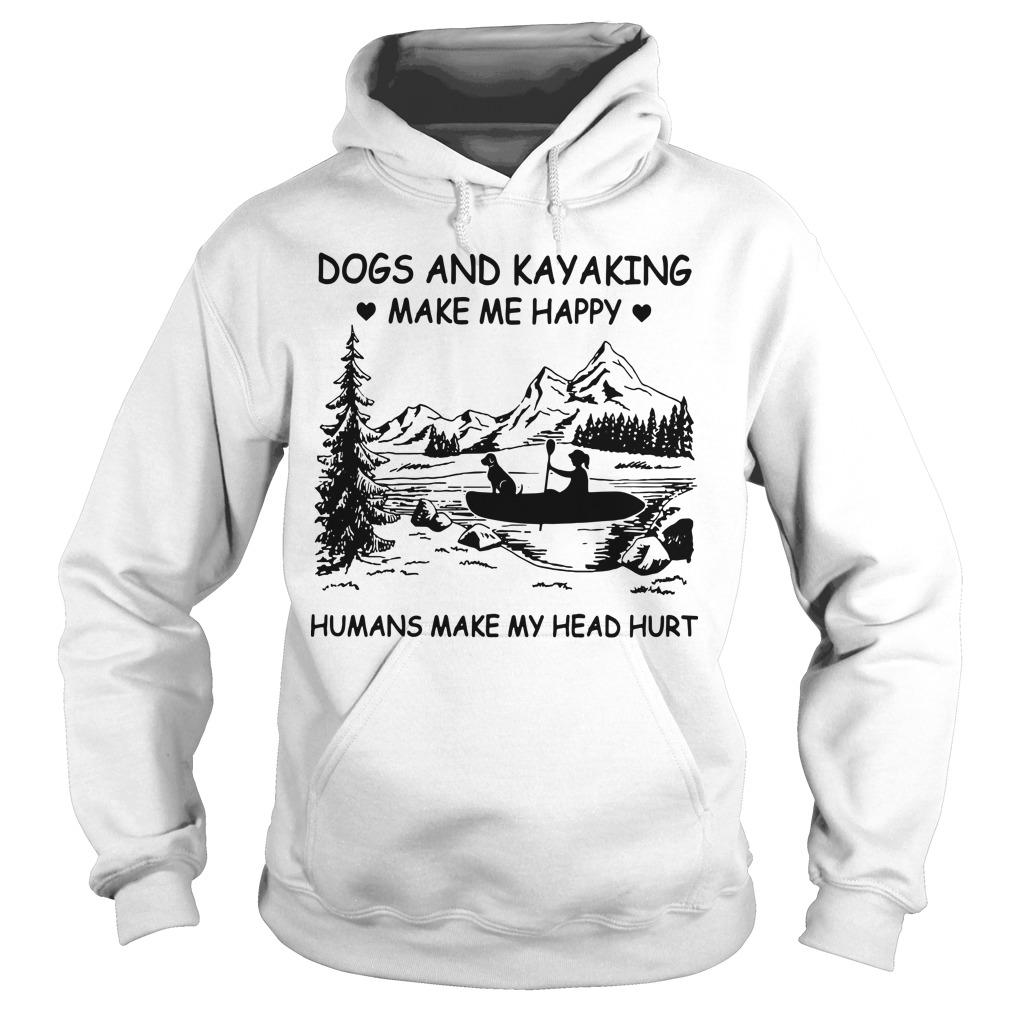 Dogs And Kayaking Make Me Happy Humans Make My Head Hurt Hoodie