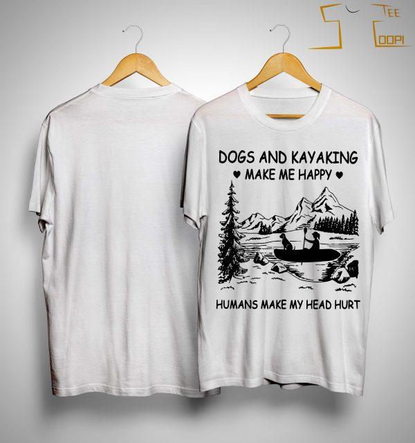 Dogs And Kayaking Make Me Happy Humans Make My Head Hurt Shirt