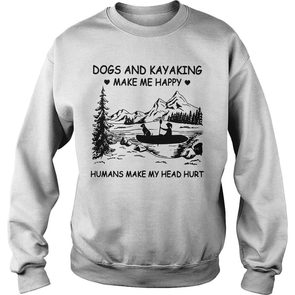 Dogs And Kayaking Make Me Happy Humans Make My Head Hurt Sweater