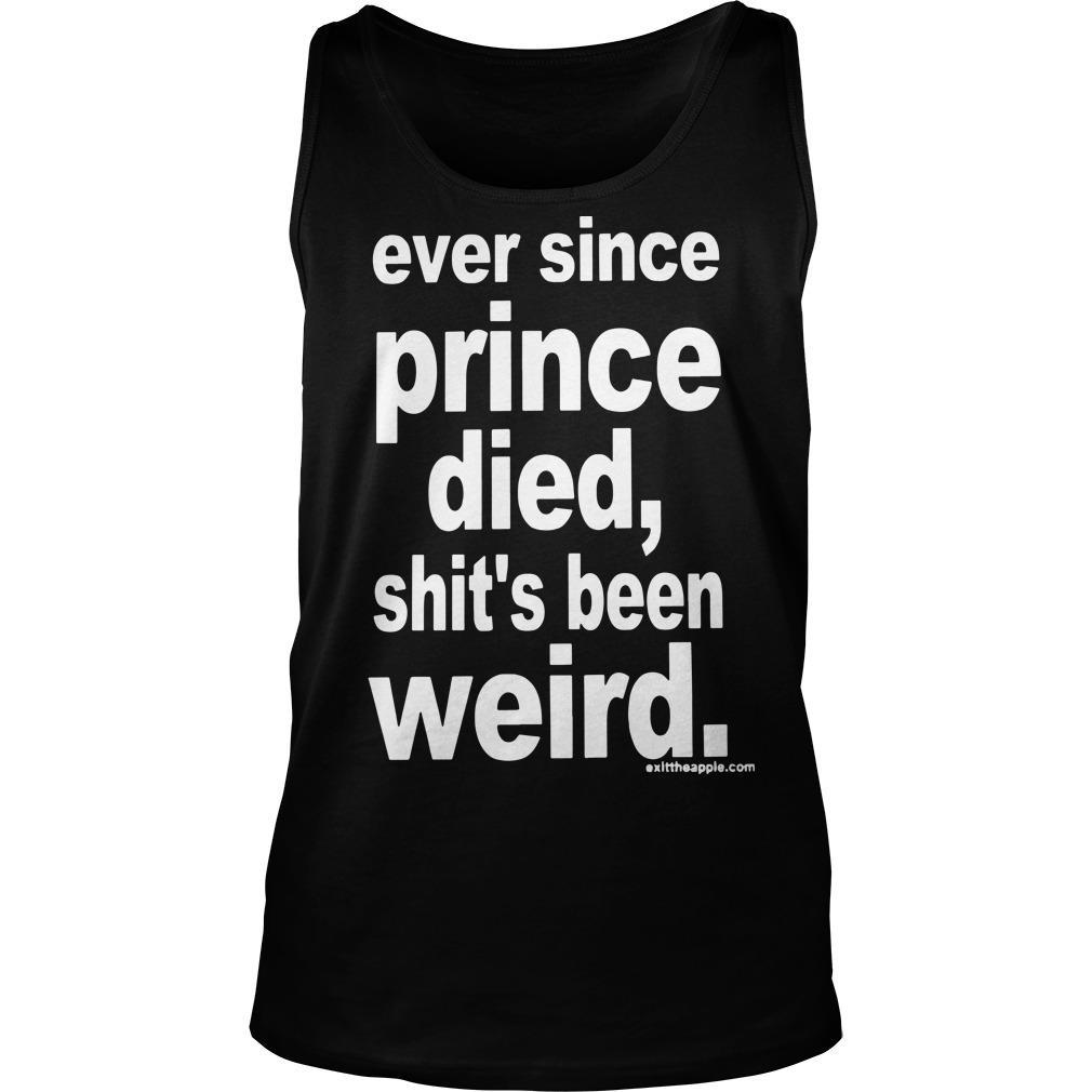 Ever Since Prince Died Shit's Been Weird Tank Top