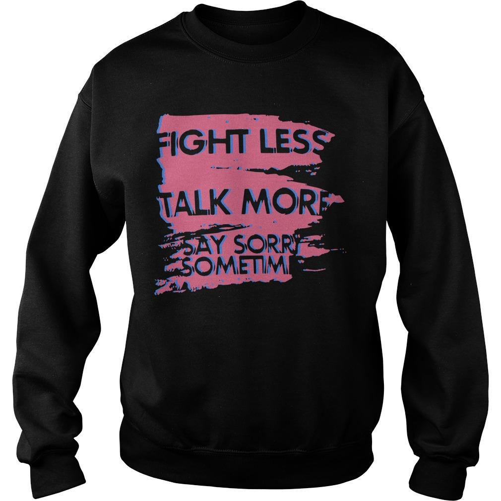 Fight Less Talk More Say Sorry Sometimes Sweater
