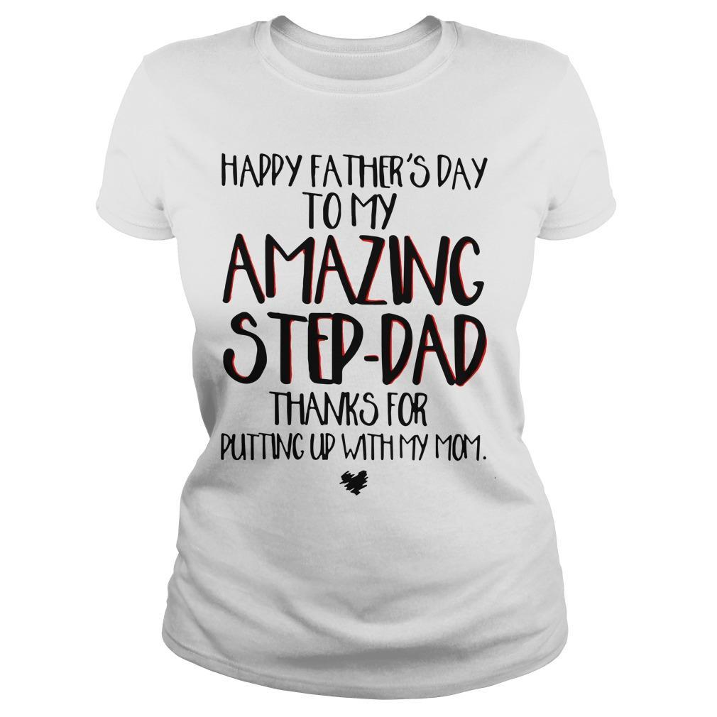Happy Father's Day To My Amazing Step-dad Thanks For Putting Up With My Mom Longsleeve