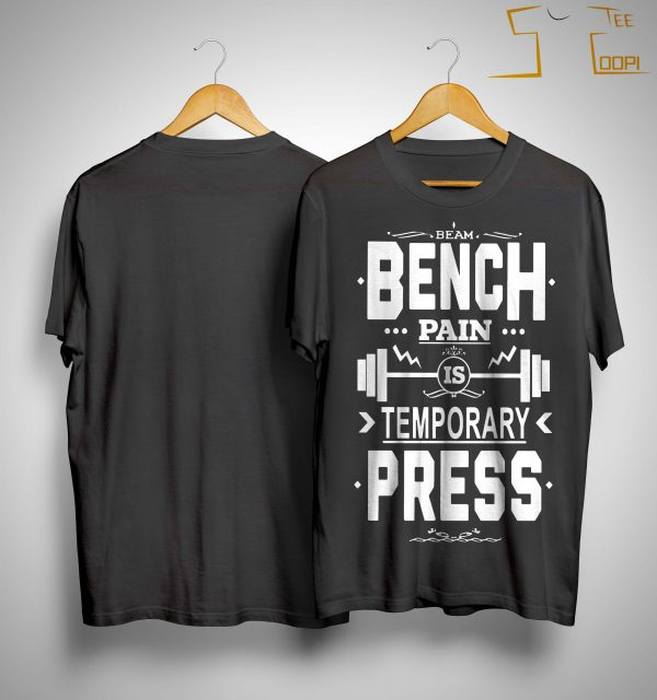I Beam Bench Pain Is Temporary Press Bench Press Shirt