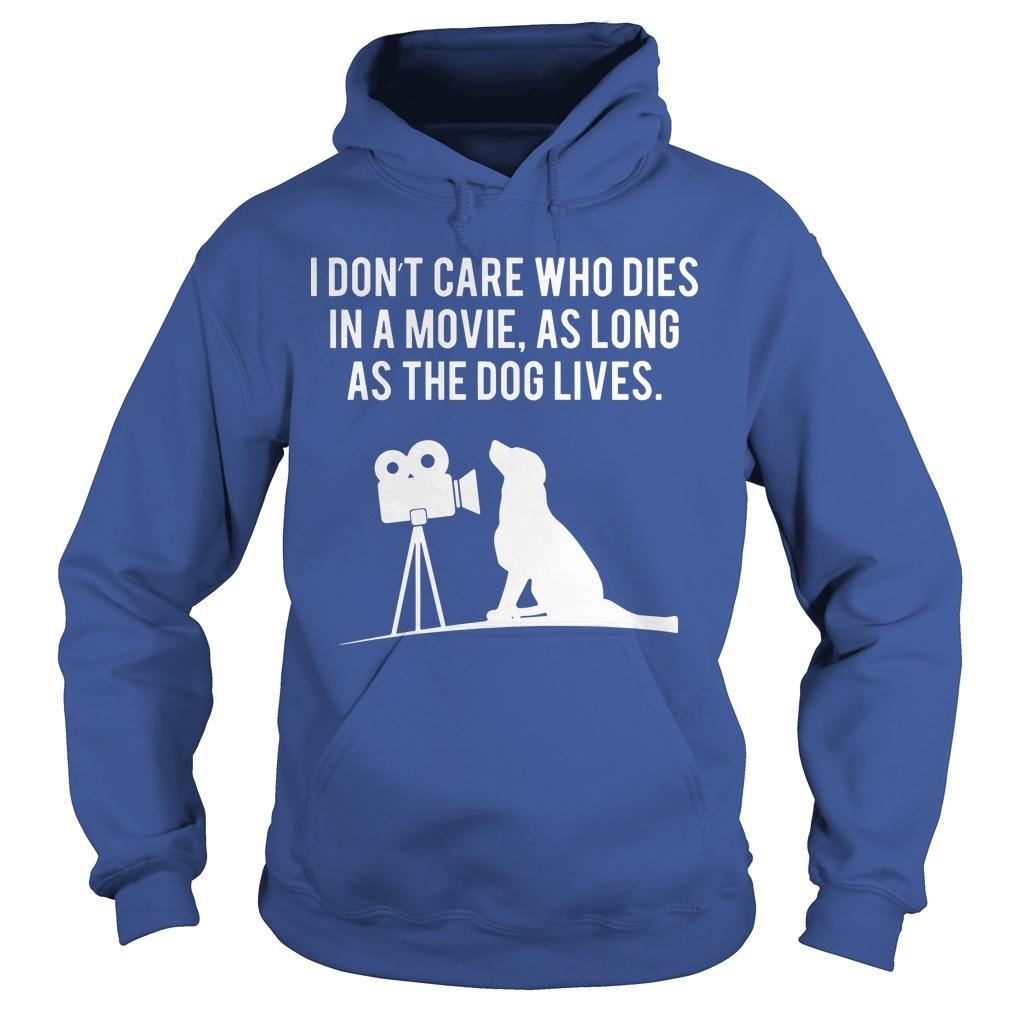 I Don't Care Who Dies In A Movie As Long As The Dog Lives Hoodie