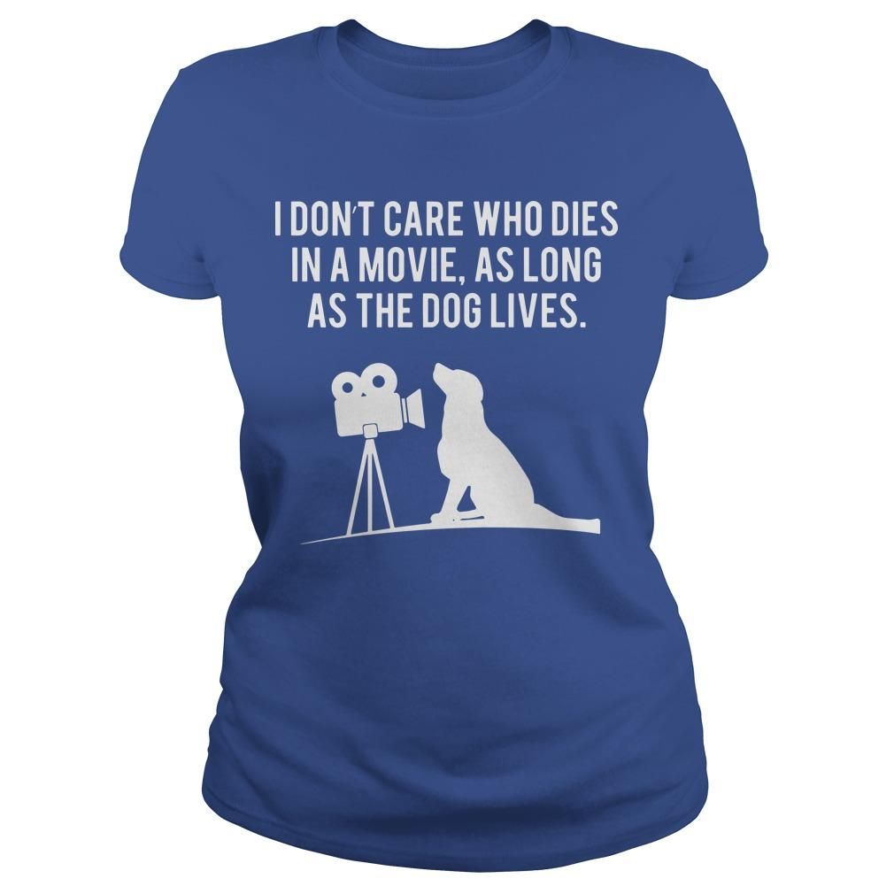 I Don't Care Who Dies In A Movie As Long As The Dog Lives Longsleeve
