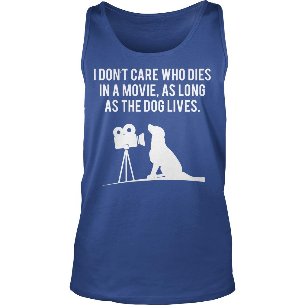 I Don't Care Who Dies In A Movie As Long As The Dog Lives Tank Top