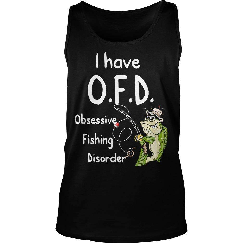 I Have Ofd Obsessive Fishing Disorder Tank Top