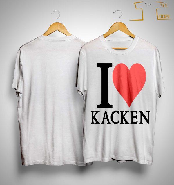 I Love Kacken Shirt