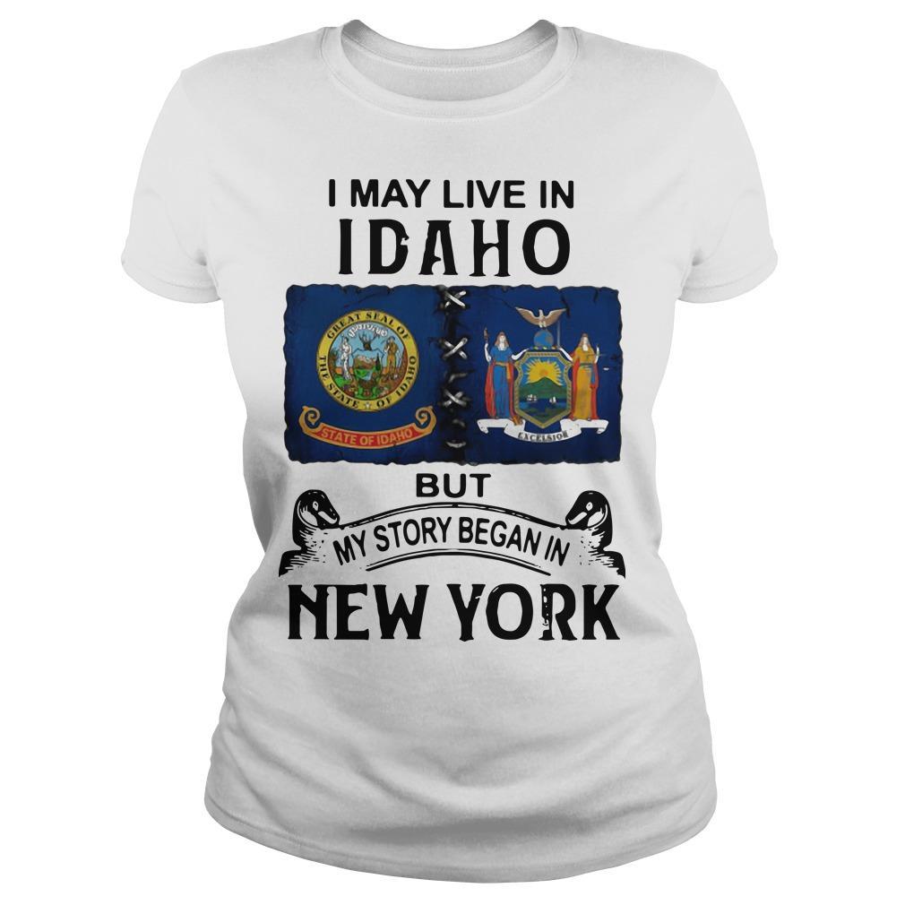I May Live Idaho But My Story Began In New York Longsleeve