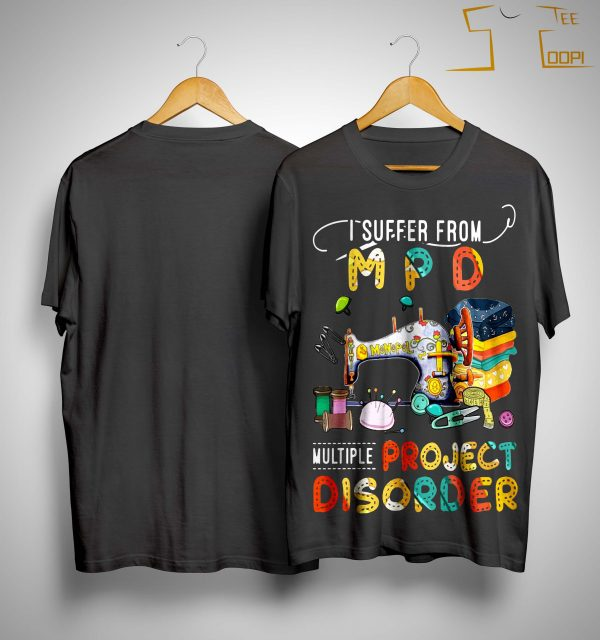 I Suffer From Mpd Multi Project Disorder Shirt