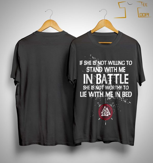 If She Is Not Willing To Stand With Me In Battle Shirt