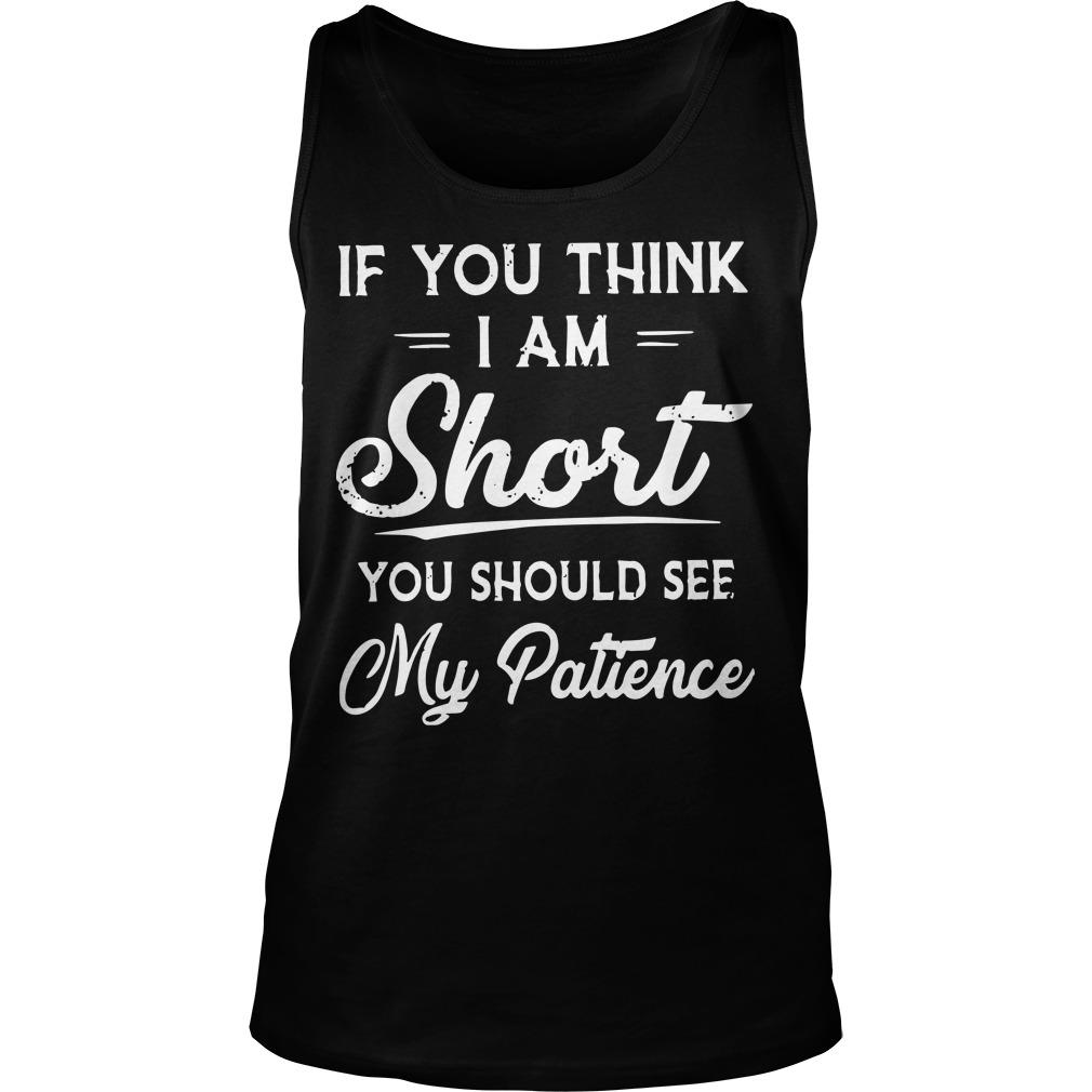 If You Think I Am Short You Should See My Patience Tank Top