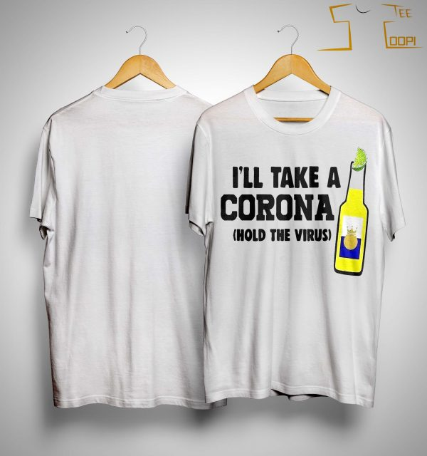 I'll Take A Corona Hold The Virus Shirt