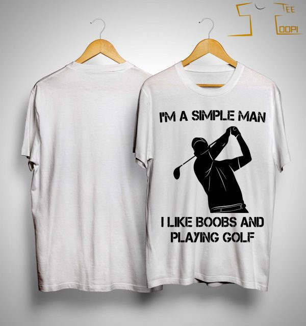 I'm A Simple Man I Like Boobs And Playing Golf Shirt