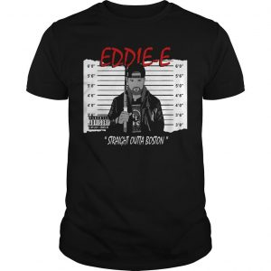 Impact Eddie E Straight Outta Boston Shirt