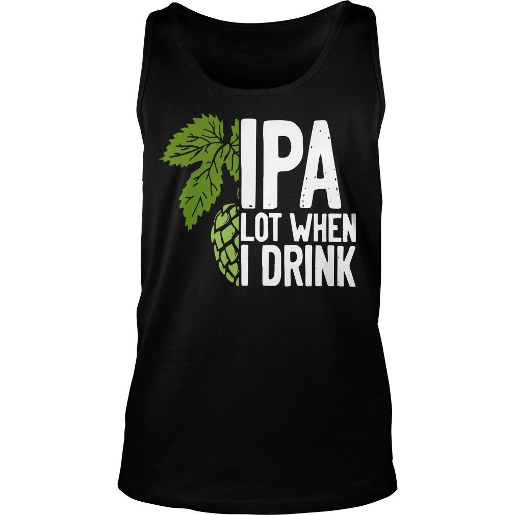 Ipa Lot When I Drink Tank Top