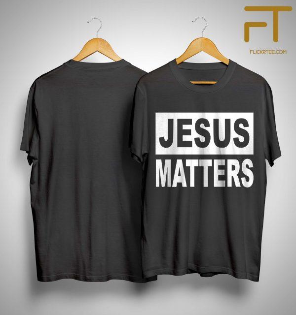 Jesus Matters Shirt