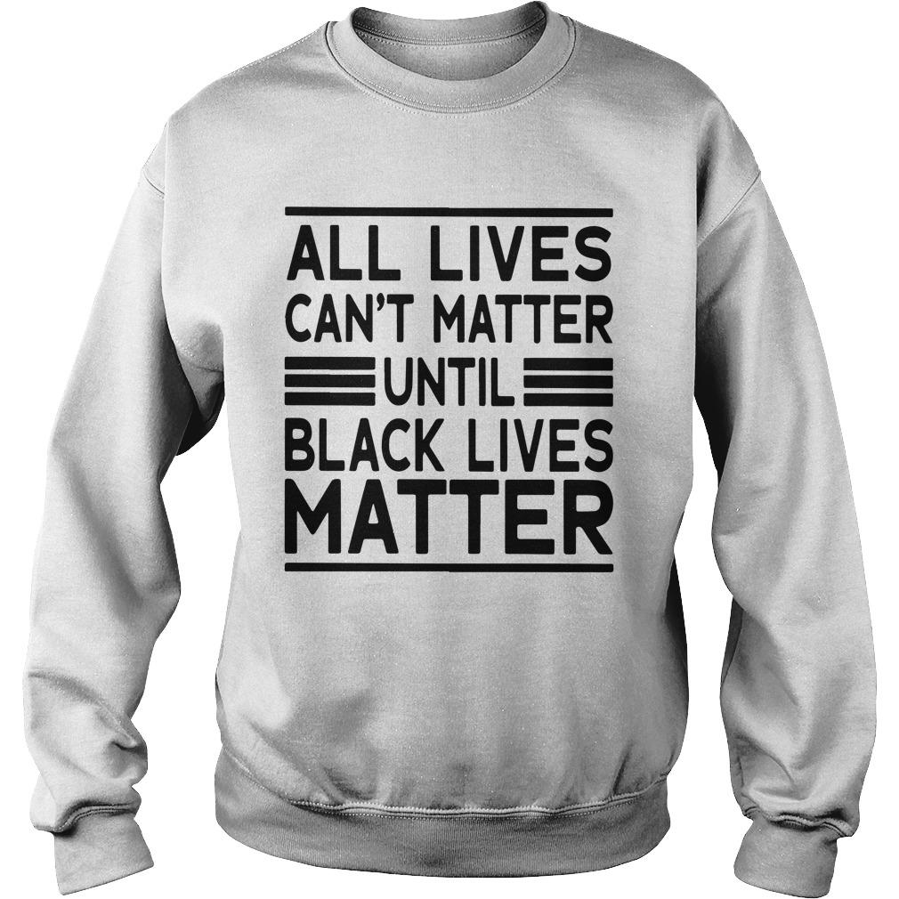 Journei Brockman All Lives Cant Matter Until Black Lives Matter Sweater