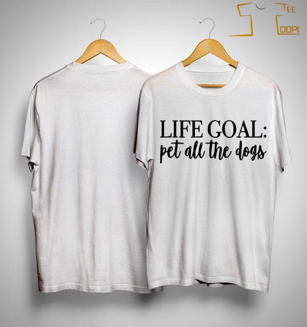 Life Goal Pet All The Dogs Shirt