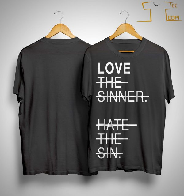 Love The Sinner Hate The Sin Shirt