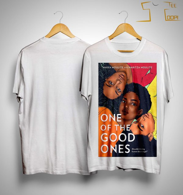 Maika Moulite And Maritza Moulite One Of The Good Ones Shirt