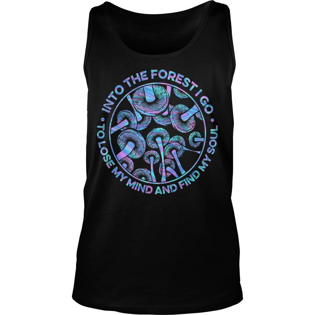Mushroom Into The Forest I Go To Lose My Mind And Find My Soul Tank Top