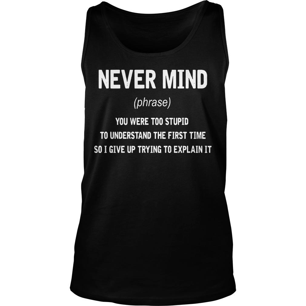 Never Mind You Were Too Stupid To Understand The First Time Tank Top