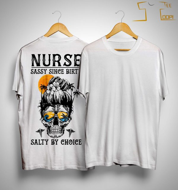 Nurse Sassy Since Birth Salty By Choice Shirt