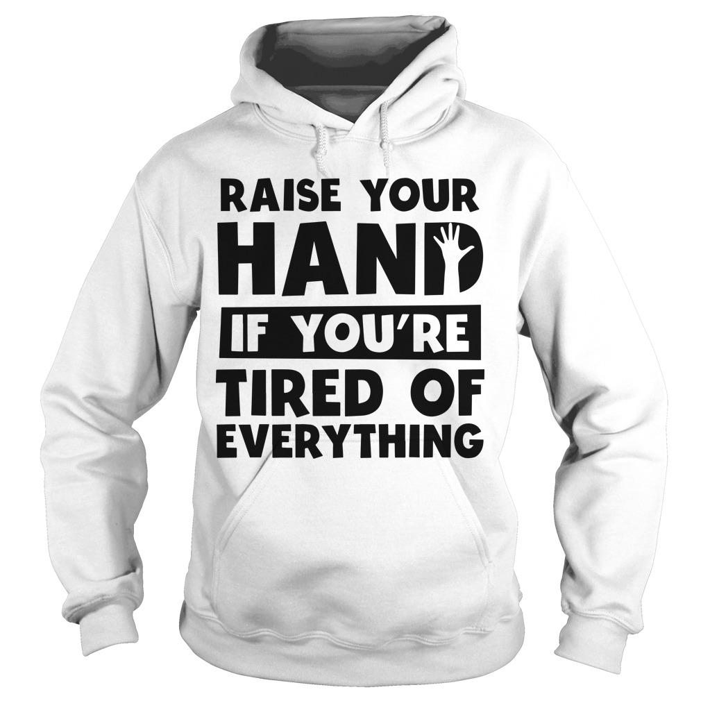 Raise Your Hand If You're Tired Of Everything Hoodie