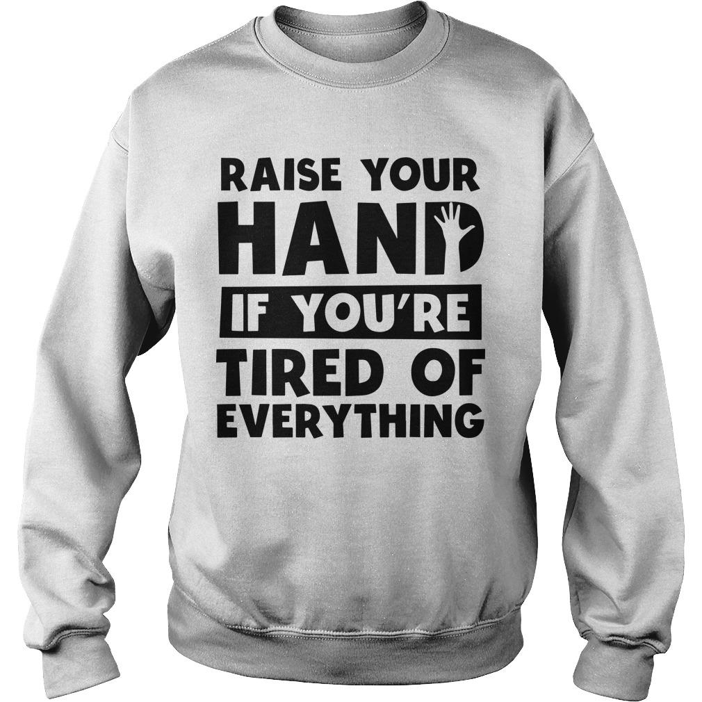 Raise Your Hand If You're Tired Of Everything Sweater
