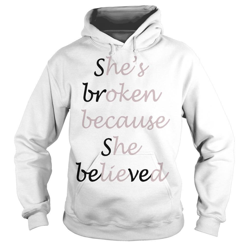 She's Broken Because She Believed Hoodie