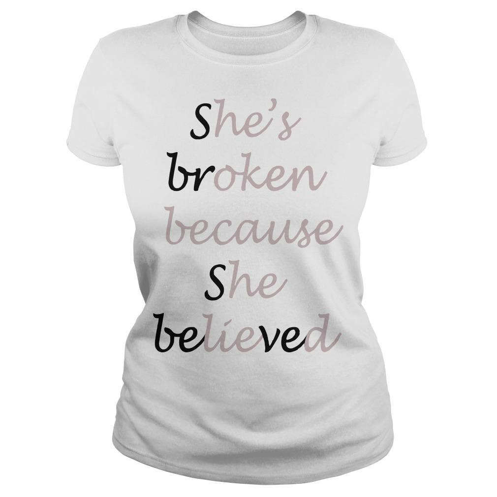 She's Broken Because She Believed Longsleeve
