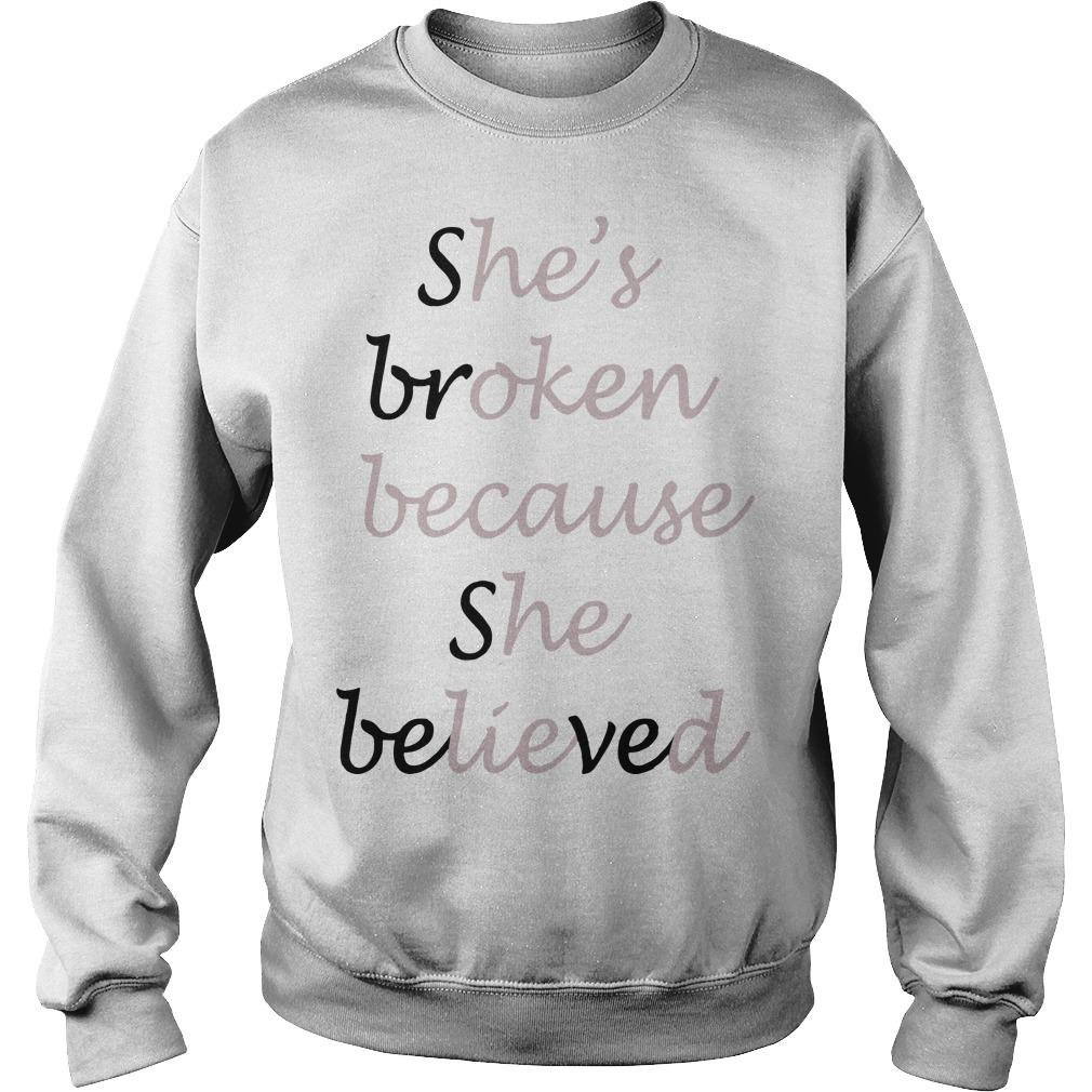 She's Broken Because She Believed Sweater