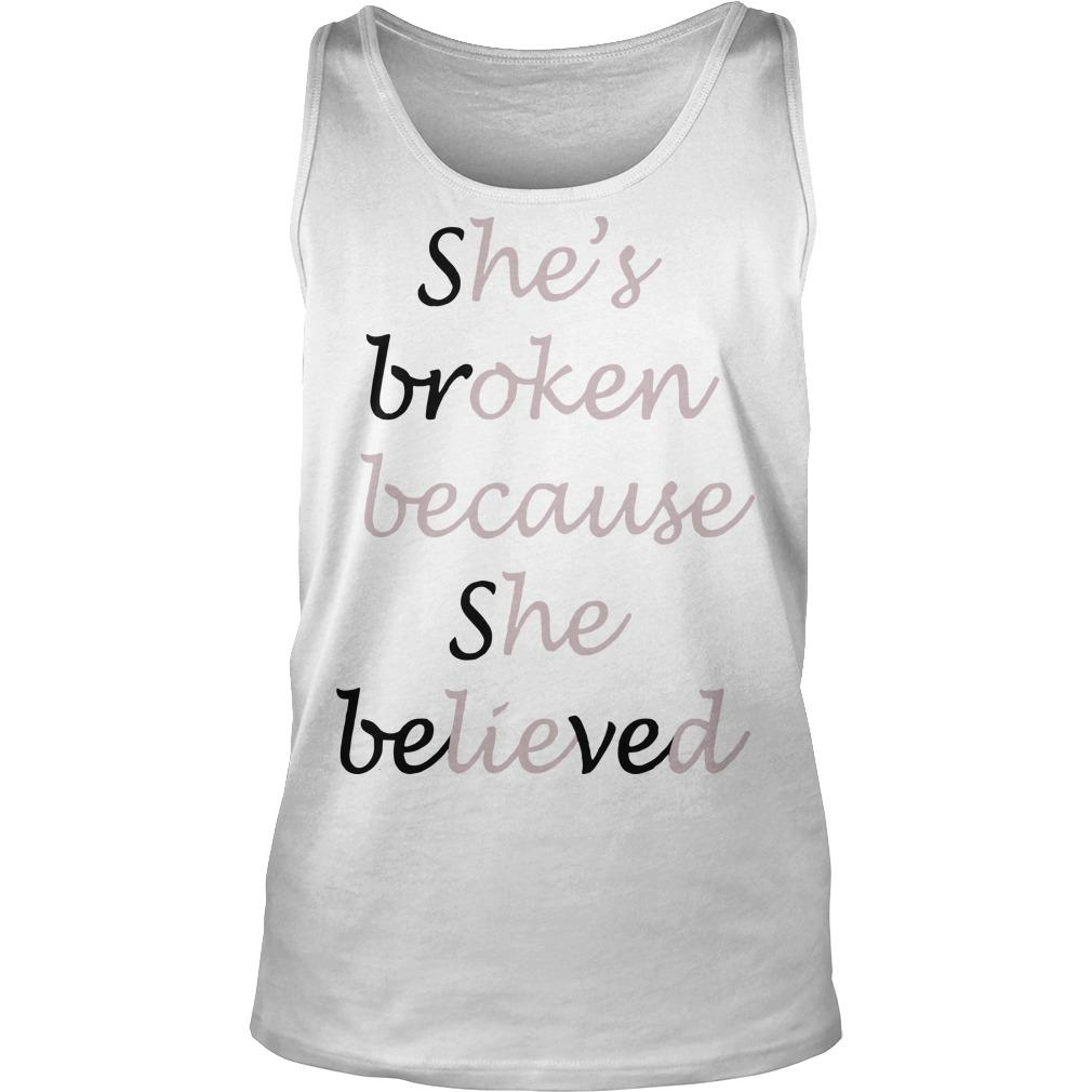 She's Broken Because She Believed Tank Top