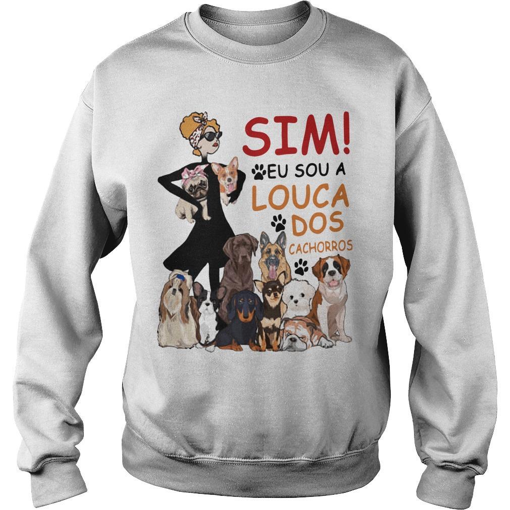 Sim Eu Sou A Louca Dos Cachorros Sweater