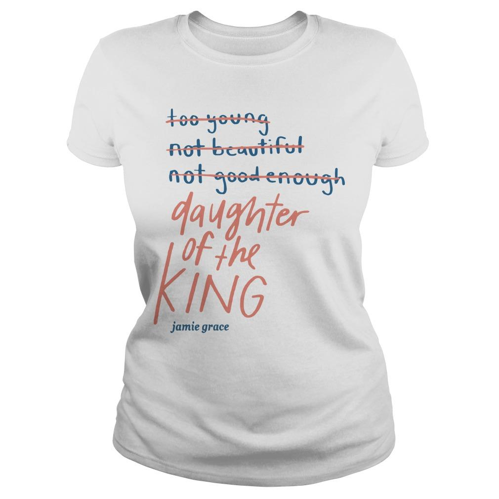 Too Young Not Beautiful Not Good Enough Daughter Of The King Longsleeve
