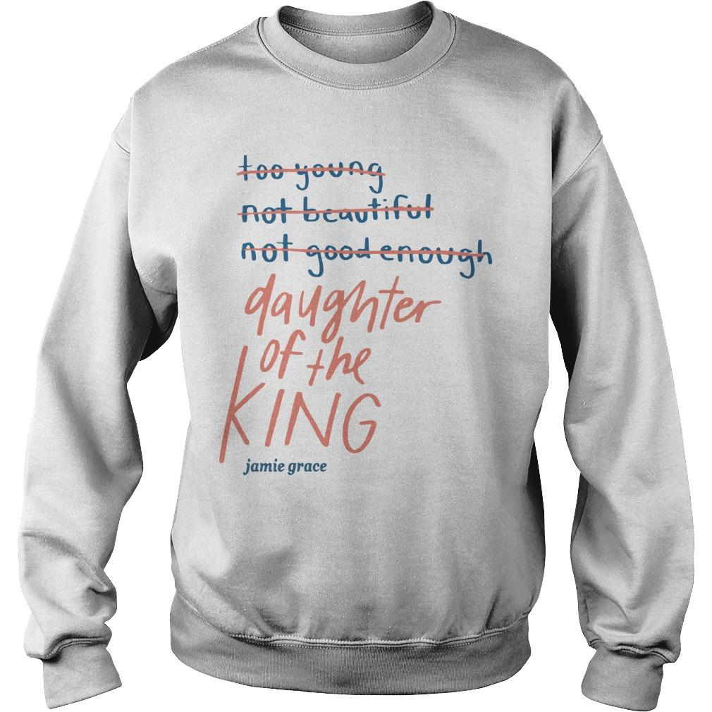 Too Young Not Beautiful Not Good Enough Daughter Of The King Sweater