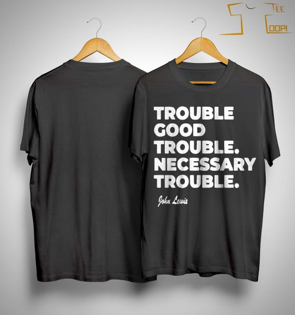 Trouble Good Trouble Necessary Trouble Good Trouble Shirt