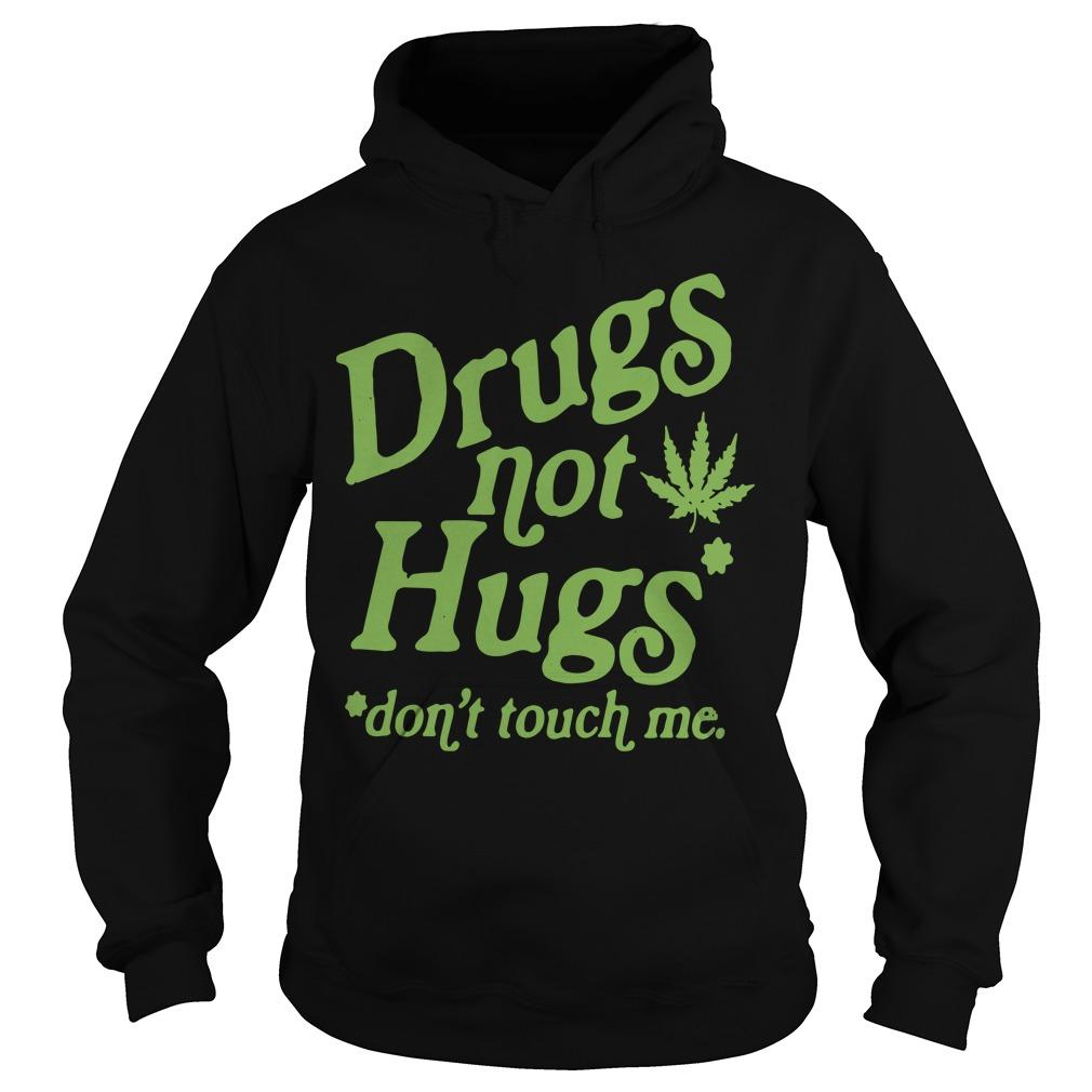 Weed Drugs Not Hugs Don't Touch Me Hoodie