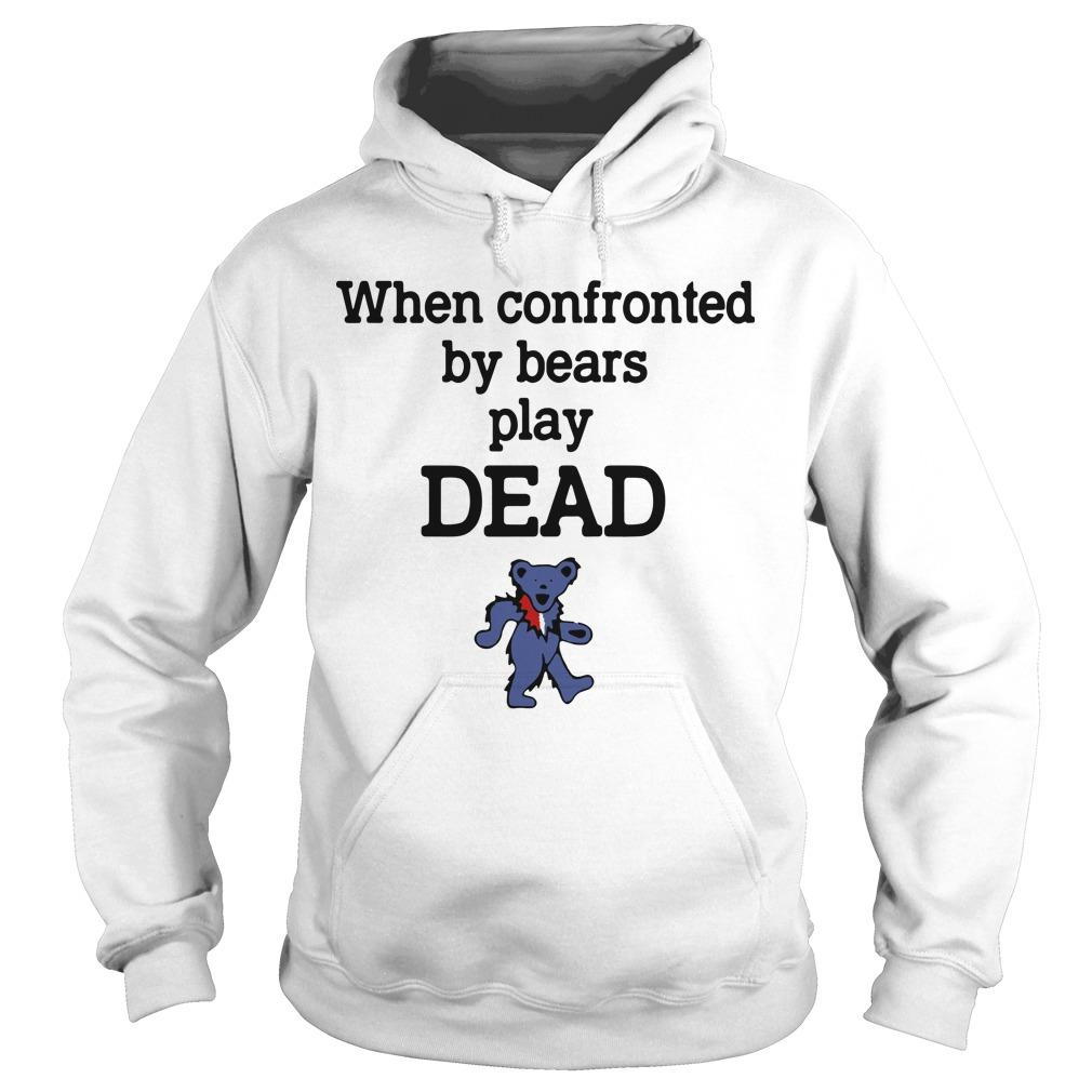 When Confronted By Bears Play Dead Hoodie