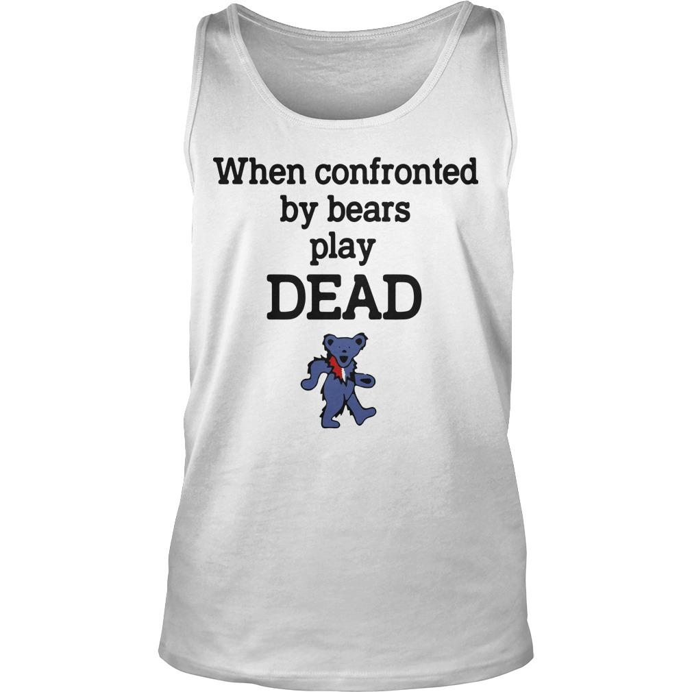 When Confronted By Bears Play Dead Tank Top