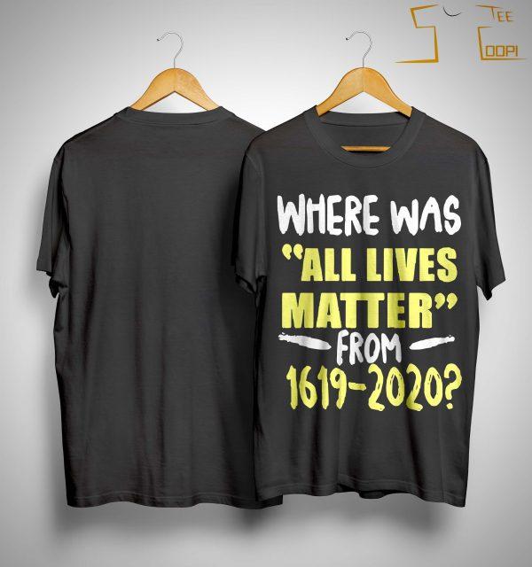 Where Was All Lives Matter Shirt