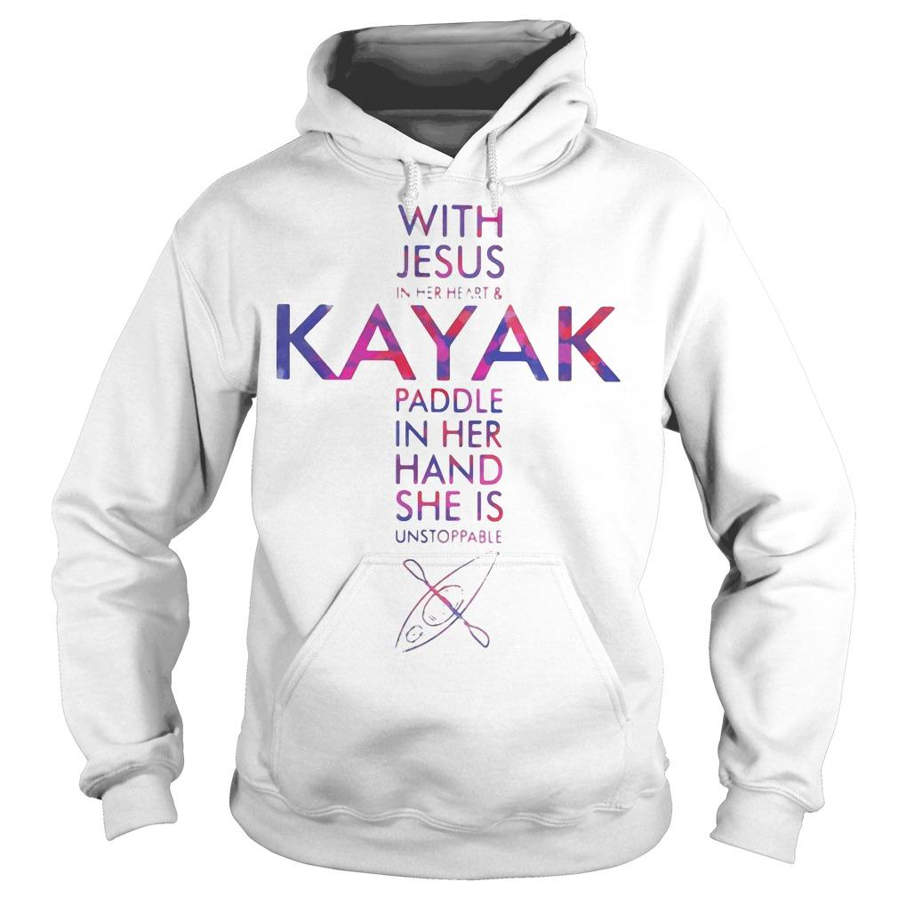 With Jesus In Her Heart And Kayak Paddle In Her Hand She Is Unstoppable Hoodie