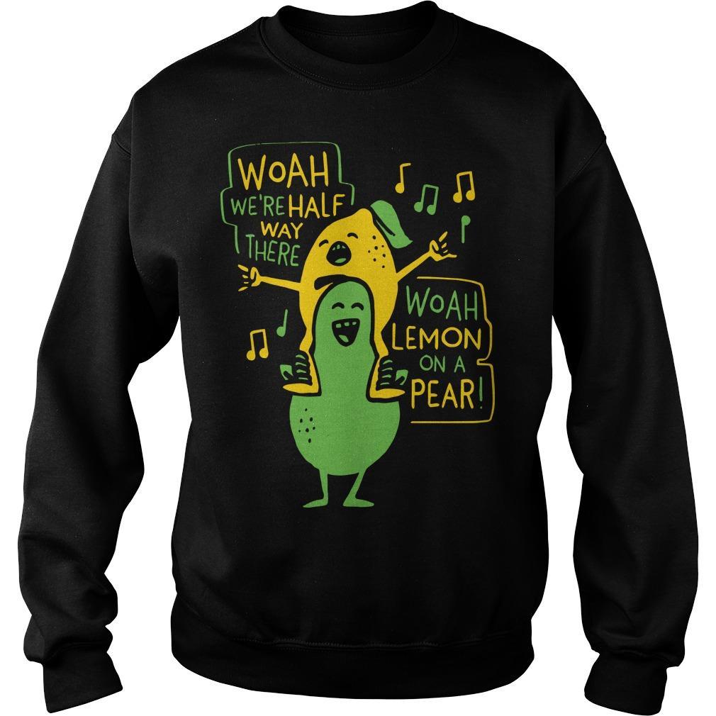 Woah We're Halfway There Woah Lemon On A Pear Sweater
