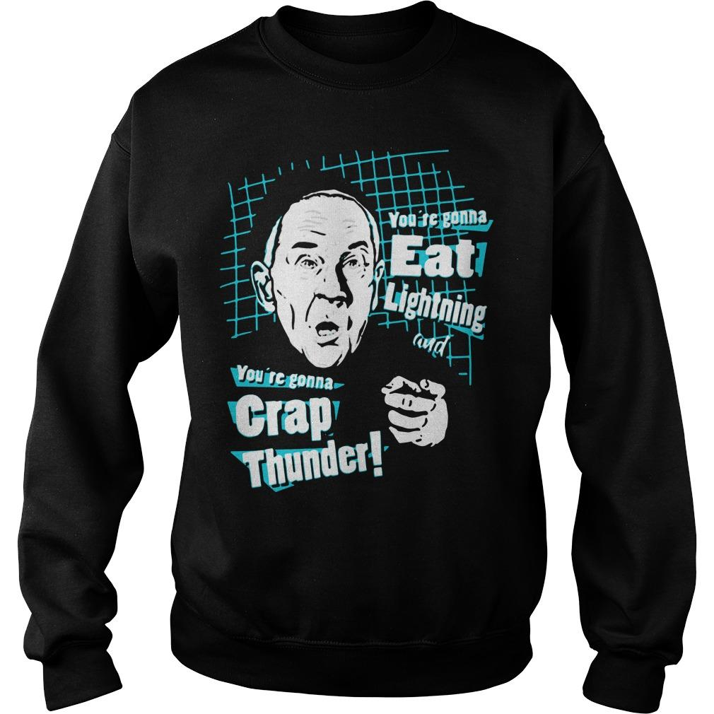 You're Gonna Eat Lightning And You're Gonna Crap Thunder Sweater