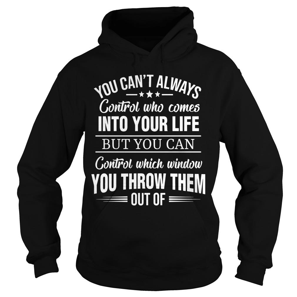 You Can't Always Control Who Comes Into Your Life Hoodie