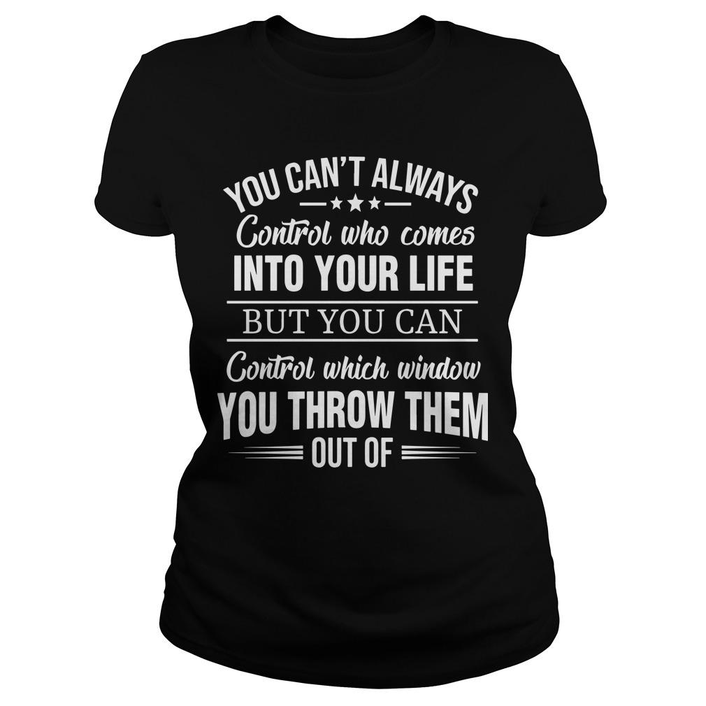 You Can't Always Control Who Comes Into Your Life Longsleeve