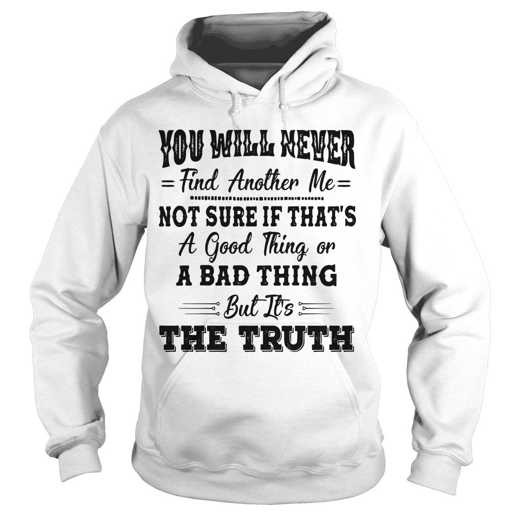 You Will Never Find Another Me Not Sure If That's A Good Thing Hoodie