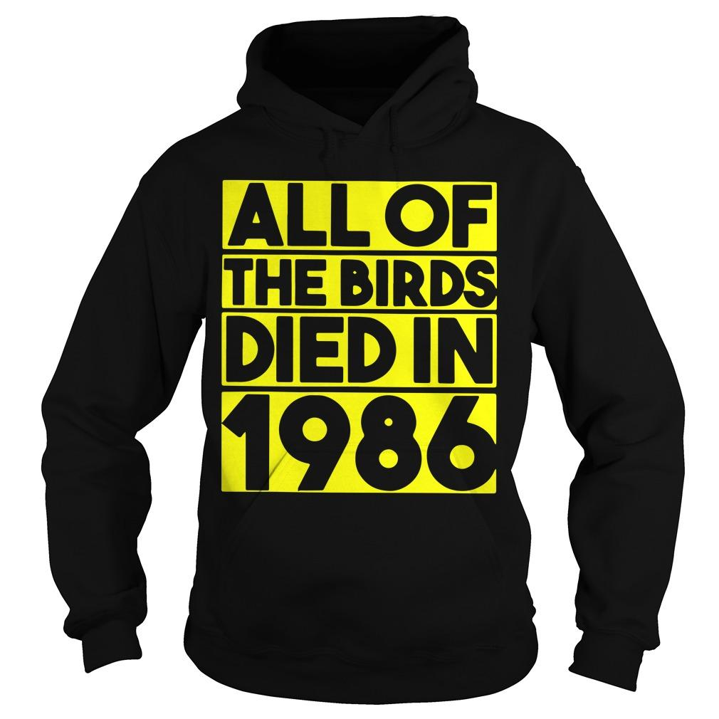 All Of The Birds Died In 1986 Hoodie